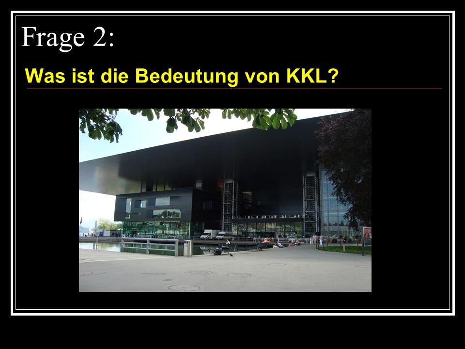 Frage 2: Was ist die Bedeutung von KKL?
