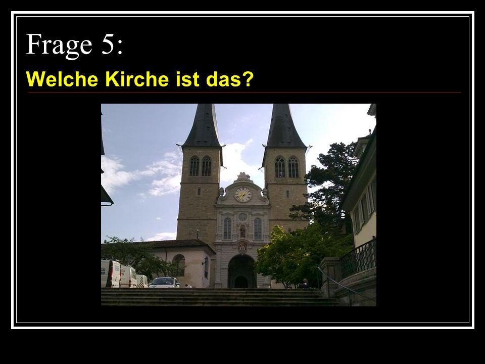 Frage 5: Welche Kirche ist das?