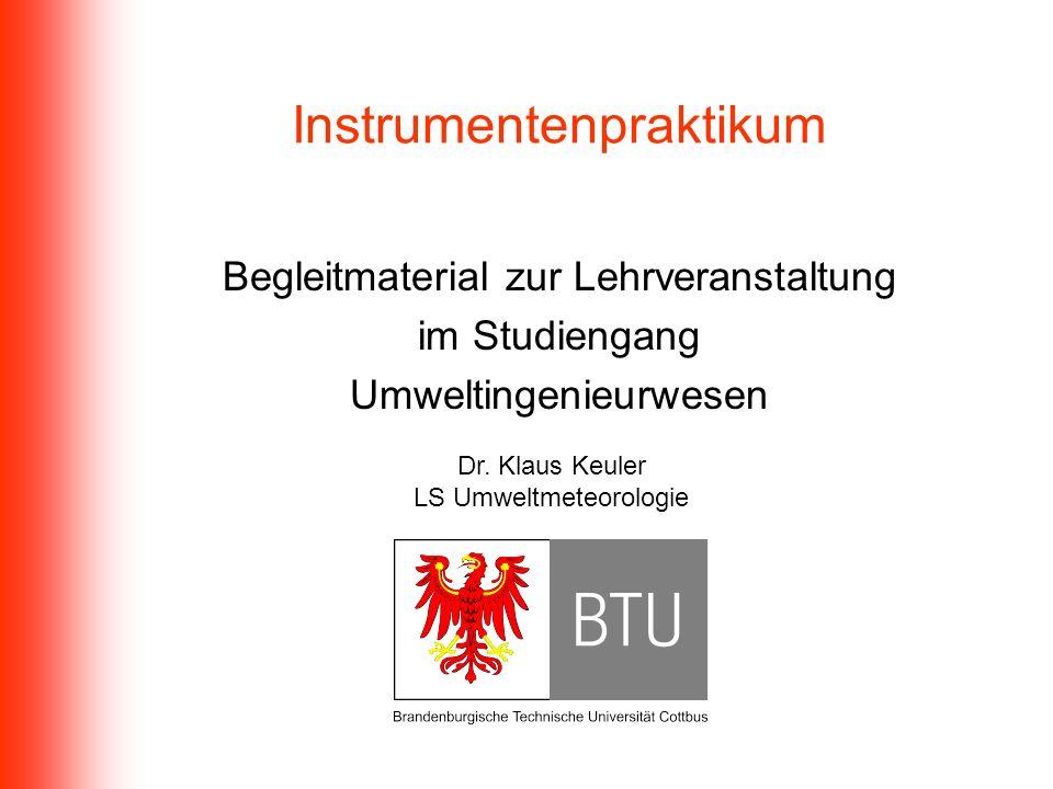Instrumentenpraktikum Begleitmaterial zur Lehrveranstaltung im Studiengang Umweltingenieurwesen Dr. Klaus Keuler LS Umweltmeteorologie