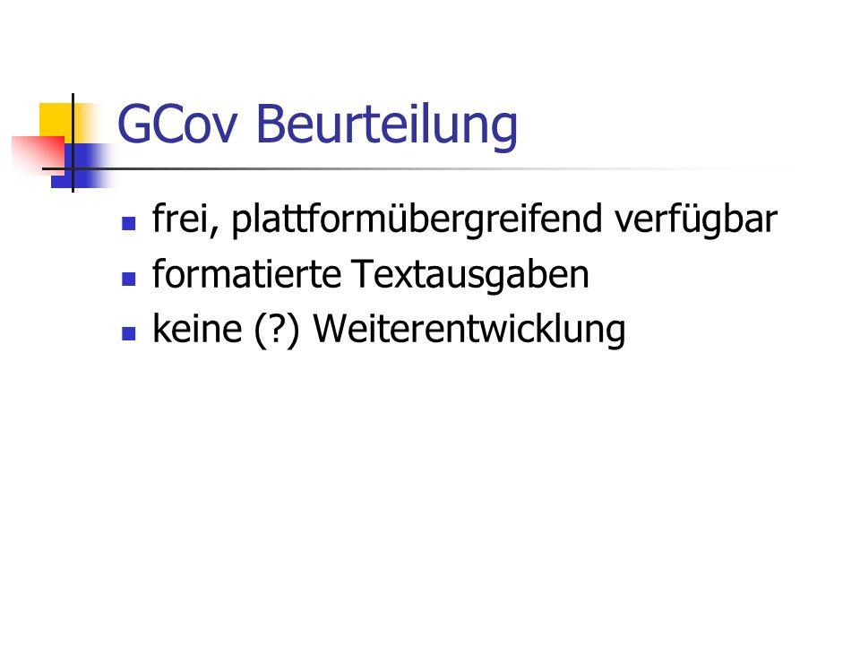 GCov Beurteilung frei, plattformübergreifend verfügbar formatierte Textausgaben keine ( ) Weiterentwicklung