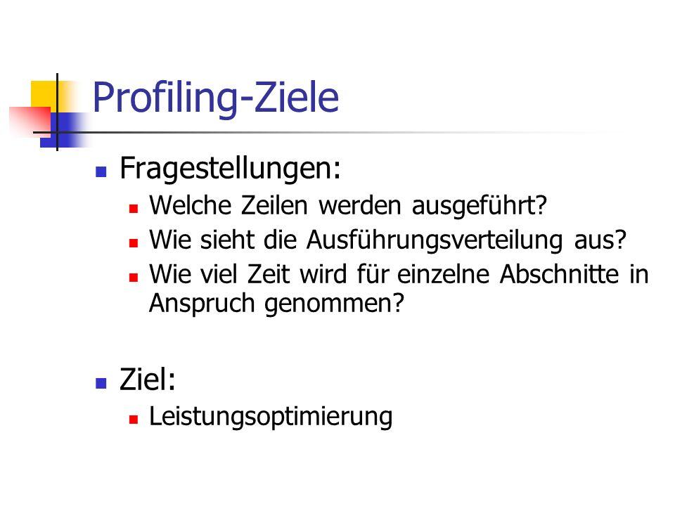 Profiling-Ziele Fragestellungen: Welche Zeilen werden ausgeführt.