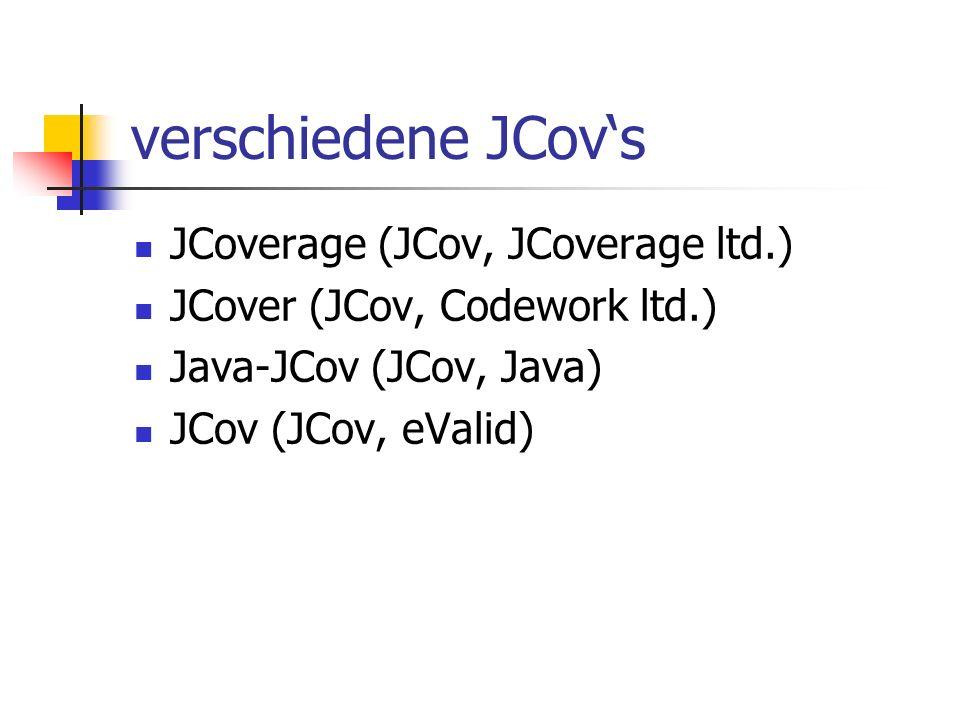 verschiedene JCovs JCoverage (JCov, JCoverage ltd.) JCover (JCov, Codework ltd.) Java-JCov (JCov, Java) JCov (JCov, eValid)