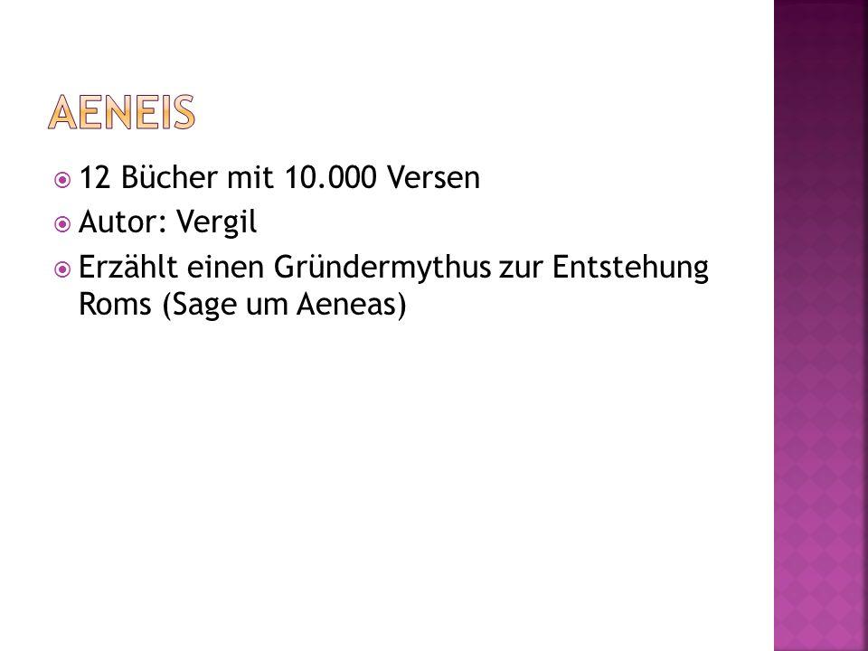 12 Bücher mit 10.000 Versen Autor: Vergil Erzählt einen Gründermythus zur Entstehung Roms (Sage um Aeneas)