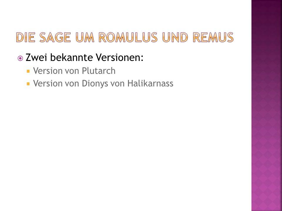 Zwei bekannte Versionen: Version von Plutarch Version von Dionys von Halikarnass