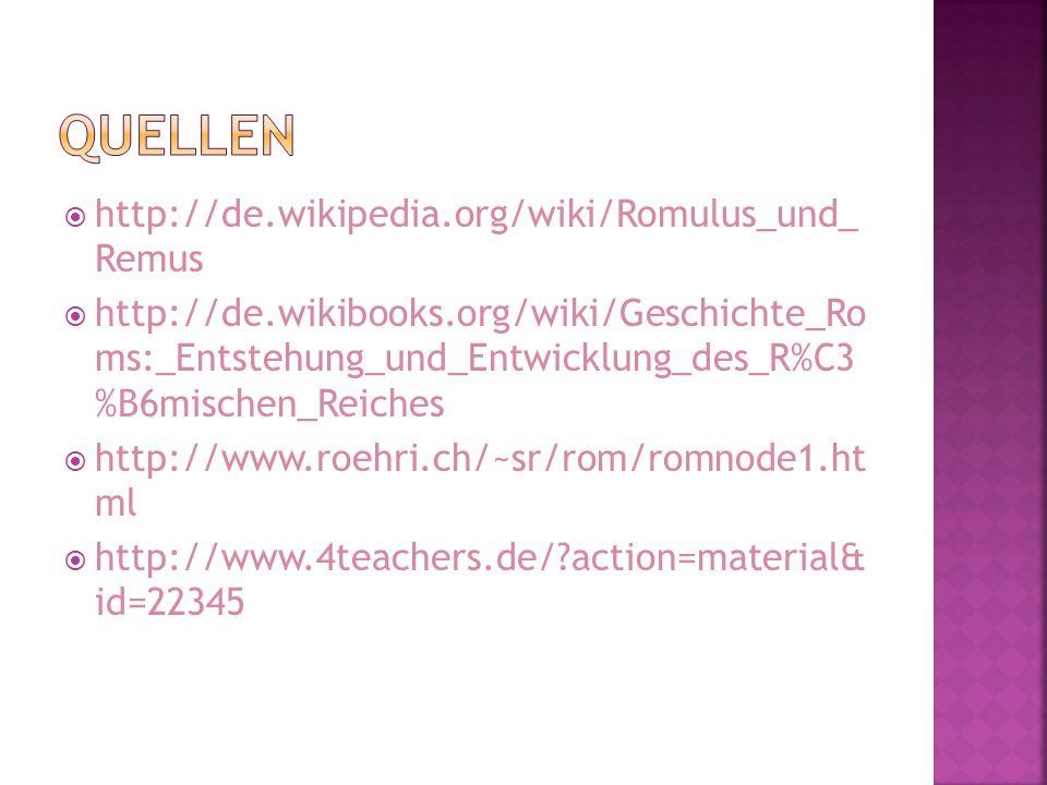 http://de.wikipedia.org/wiki/Romulus_und_ Remus http://de.wikibooks.org/wiki/Geschichte_Ro ms:_Entstehung_und_Entwicklung_des_R%C3 %B6mischen_Reiches
