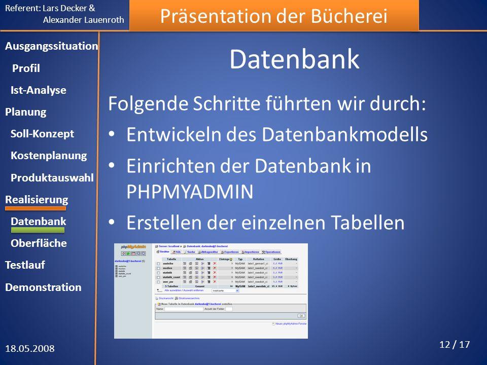 Referent: Lars Decker & Alexander Lauenroth Präsentation der Bücherei Datenbank Folgende Schritte führten wir durch: Entwickeln des Datenbankmodells E
