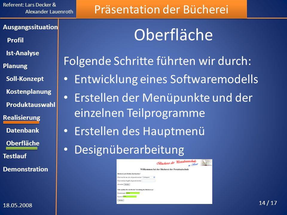 Referent: Lars Decker & Alexander Lauenroth Präsentation der Bücherei Oberfläche 18.05.2008 14 / 17 Ausgangssituation Profil Ist-Analyse Planung Soll-