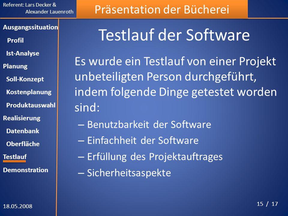 Referent: Lars Decker & Alexander Lauenroth Präsentation der Bücherei Testlauf der Software Es wurde ein Testlauf von einer Projekt unbeteiligten Pers