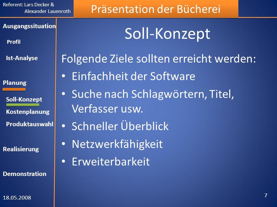 Referent: Lars Decker & Alexander Lauenroth Präsentation der Bücherei Soll-Konzept 18.05.2008 7 Ausgangssituation Profil Ist-Analyse Planung Soll-Konz