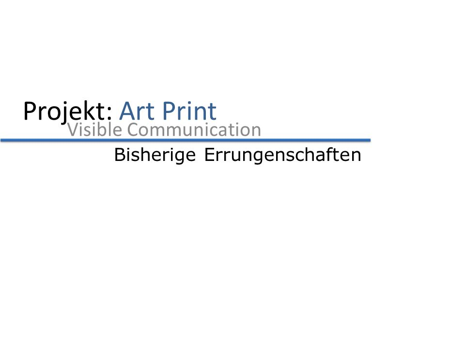 Projekt: Art Print Visible Communication Bisherige Errungenschaften