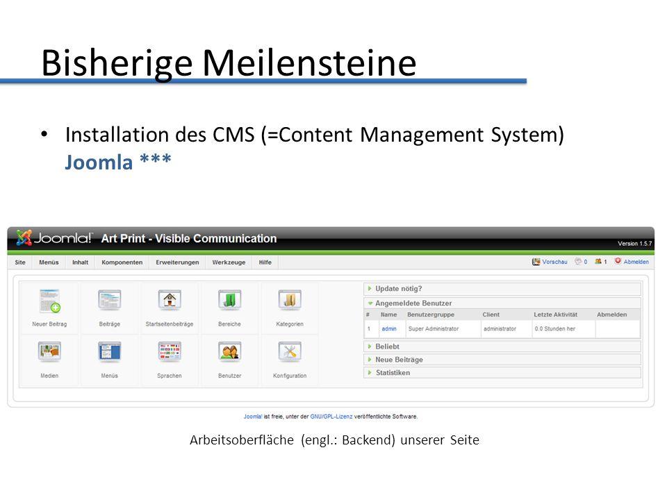 Bisherige Meilensteine Installation des CMS (=Content Management System) Joomla *** Arbeitsoberfläche (engl.: Backend) unserer Seite