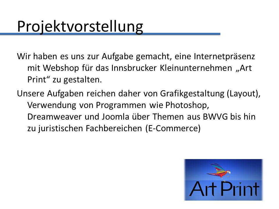 Projektvorstellung Wir haben es uns zur Aufgabe gemacht, eine Internetpräsenz mit Webshop für das Innsbrucker Kleinunternehmen Art Print zu gestalten.