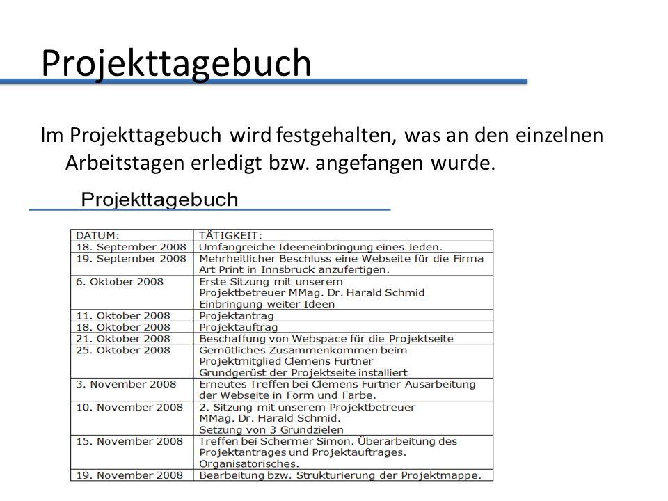 Projekttagebuch Im Projekttagebuch wird festgehalten, was an den einzelnen Arbeitstagen erledigt bzw. angefangen wurde.
