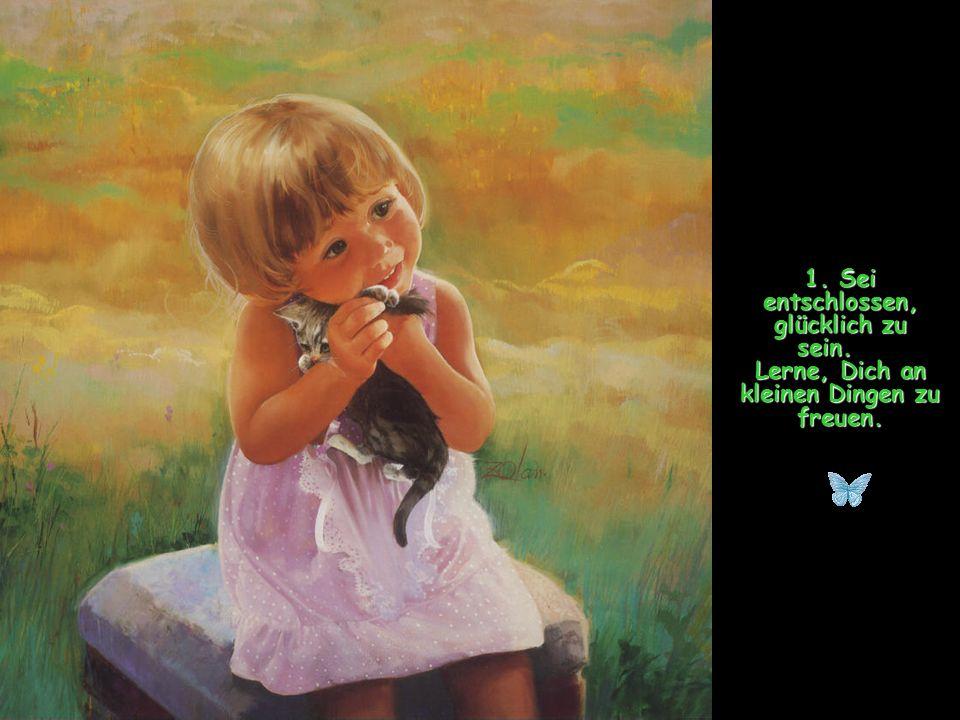 1. Sei entschlossen, glücklich zu sein. Lerne, Dich an kleinen Dingen zu freuen.