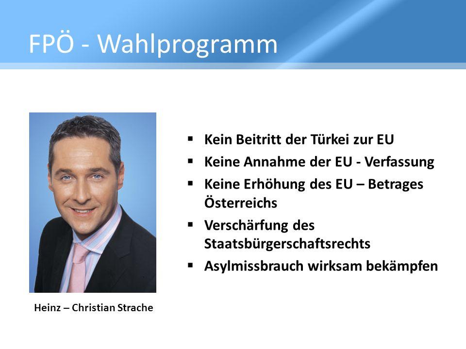 FPÖ - Wahlprogramm Kein Beitritt der Türkei zur EU Keine Annahme der EU - Verfassung Keine Erhöhung des EU – Betrages Österreichs Verschärfung des Sta