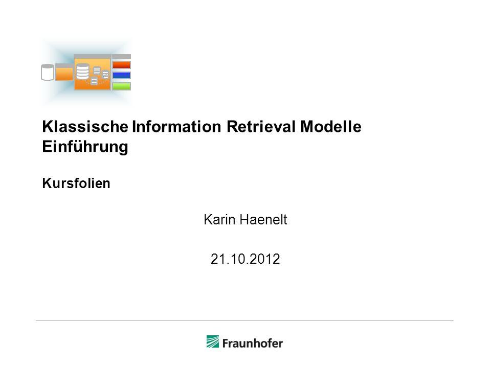 Klassische Information Retrieval Modelle Einführung Kursfolien Karin Haenelt 21.10.2012