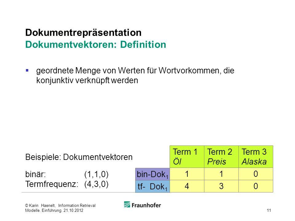 Dokumentrepräsentation Dokumentvektoren: Definition geordnete Menge von Werten für Wortvorkommen, die konjunktiv verknüpft werden 11 © Karin Haenelt, Information Retrieval Modelle.