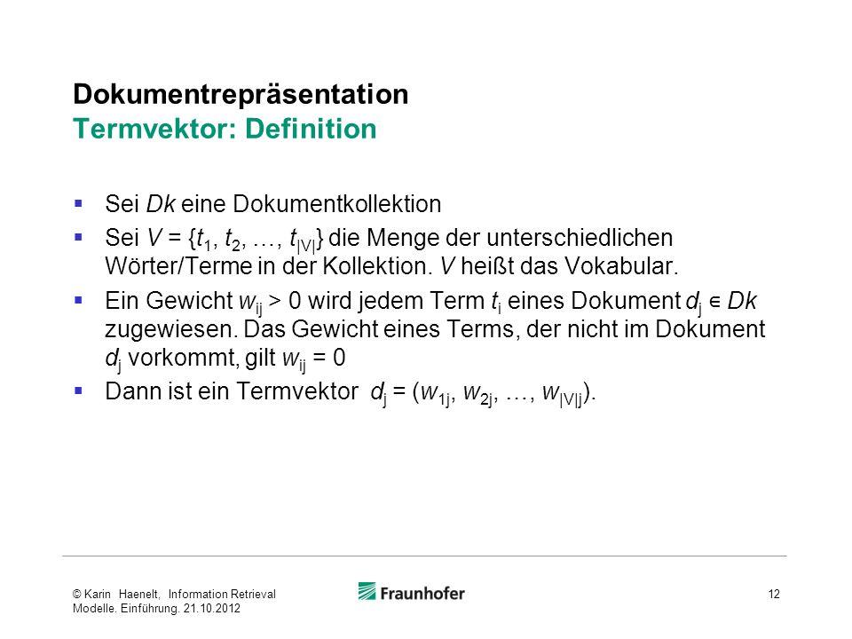 Dokumentrepräsentation Termvektor: Definition Sei Dk eine Dokumentkollektion Sei V = {t 1, t 2, …, t |V| } die Menge der unterschiedlichen Wörter/Terme in der Kollektion.