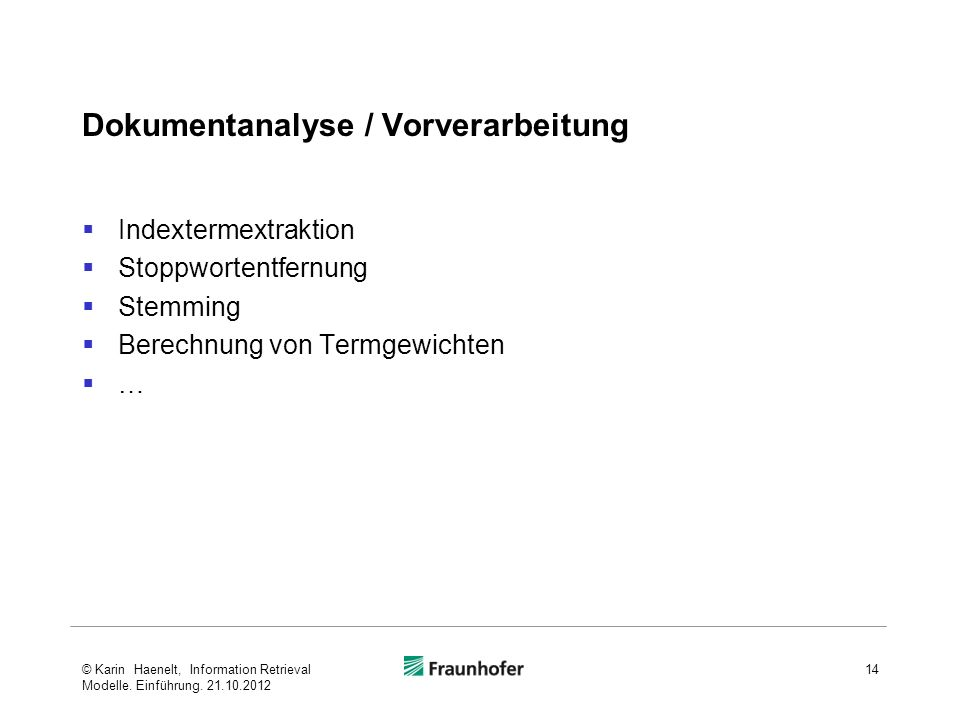 Dokumentanalyse / Vorverarbeitung Indextermextraktion Stoppwortentfernung Stemming Berechnung von Termgewichten … 14© Karin Haenelt, Information Retri