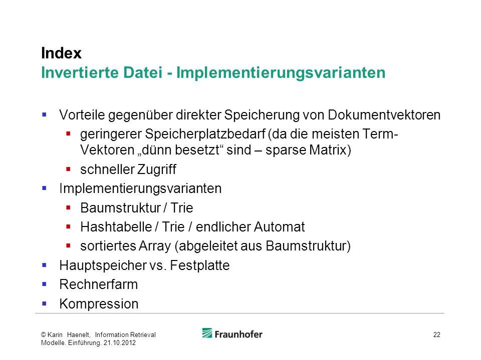 Index Invertierte Datei - Implementierungsvarianten Vorteile gegenüber direkter Speicherung von Dokumentvektoren geringerer Speicherplatzbedarf (da di