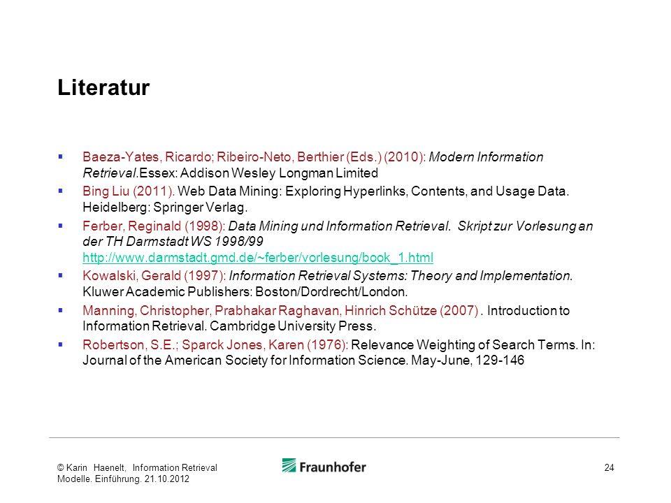 Literatur Baeza-Yates, Ricardo; Ribeiro-Neto, Berthier (Eds.) (2010): Modern Information Retrieval.Essex: Addison Wesley Longman Limited Bing Liu (201