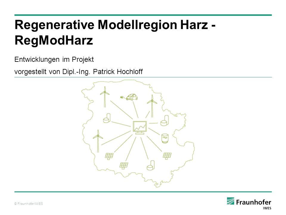 © Fraunhofer IWES Entwicklungen im Projekt vorgestellt von Dipl.-Ing. Patrick Hochloff Regenerative Modellregion Harz - RegModHarz