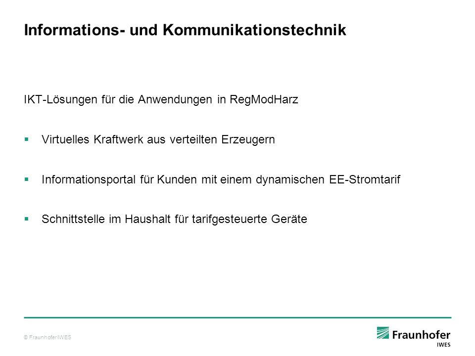 © Fraunhofer IWES Informations- und Kommunikationstechnik IKT-Lösungen für die Anwendungen in RegModHarz Virtuelles Kraftwerk aus verteilten Erzeugern