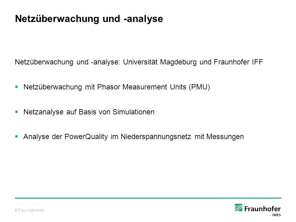 © Fraunhofer IWES Netzüberwachung und -analyse Netzüberwachung und -analyse: Universität Magdeburg und Fraunhofer IFF Netzüberwachung mit Phasor Measu