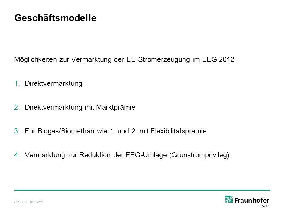 © Fraunhofer IWES Geschäftsmodelle Möglichkeiten zur Vermarktung der EE-Stromerzeugung im EEG 2012 1.Direktvermarktung 2.Direktvermarktung mit Marktpr
