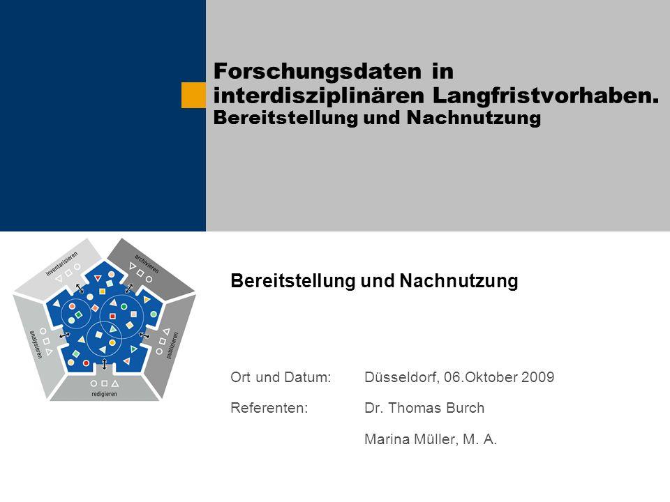 Forschungsdaten in interdisziplinären Langfristvorhaben. Bereitstellung und Nachnutzung Bereitstellung und Nachnutzung Ort und Datum:Düsseldorf, 06.Ok