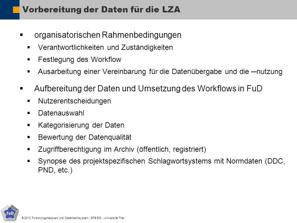 © 2010 Forschungsnetzwerk und Datenbanksystem - SFB 600 - Universität Trier Vorbereitung der Daten für die LZA organisatorischen Rahmenbedingungen Ver
