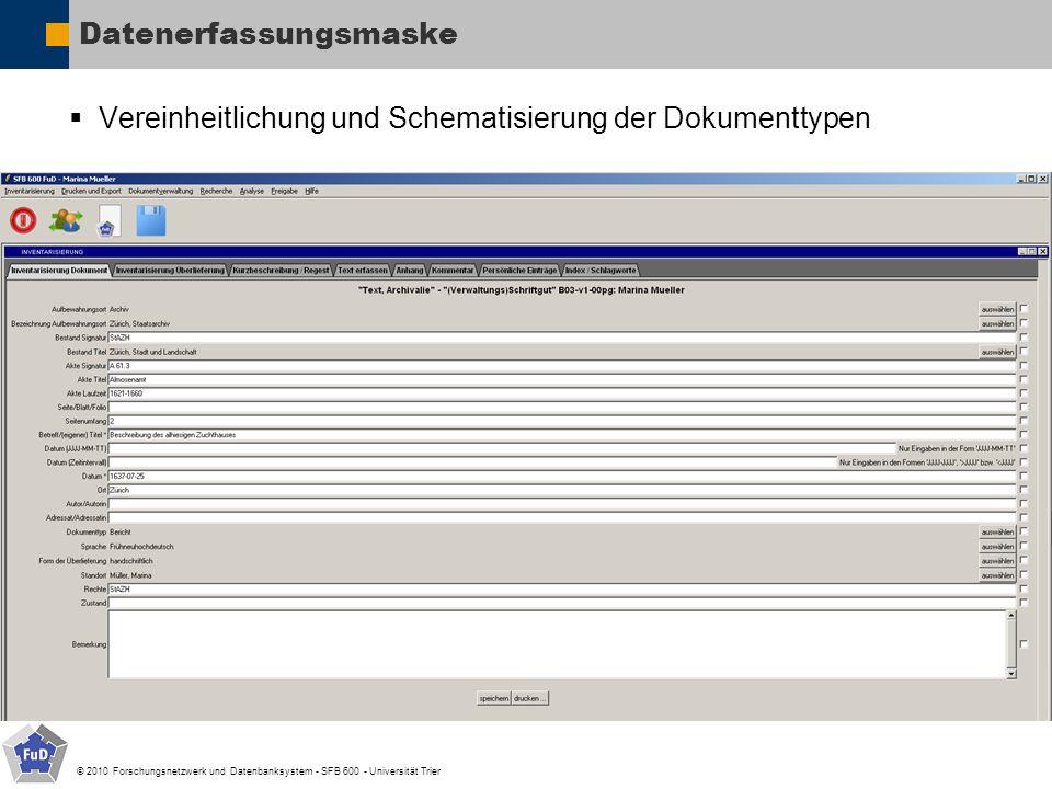 © 2010 Forschungsnetzwerk und Datenbanksystem - SFB 600 - Universität Trier Datenerfassungsmaske Vereinheitlichung und Schematisierung der Dokumenttyp