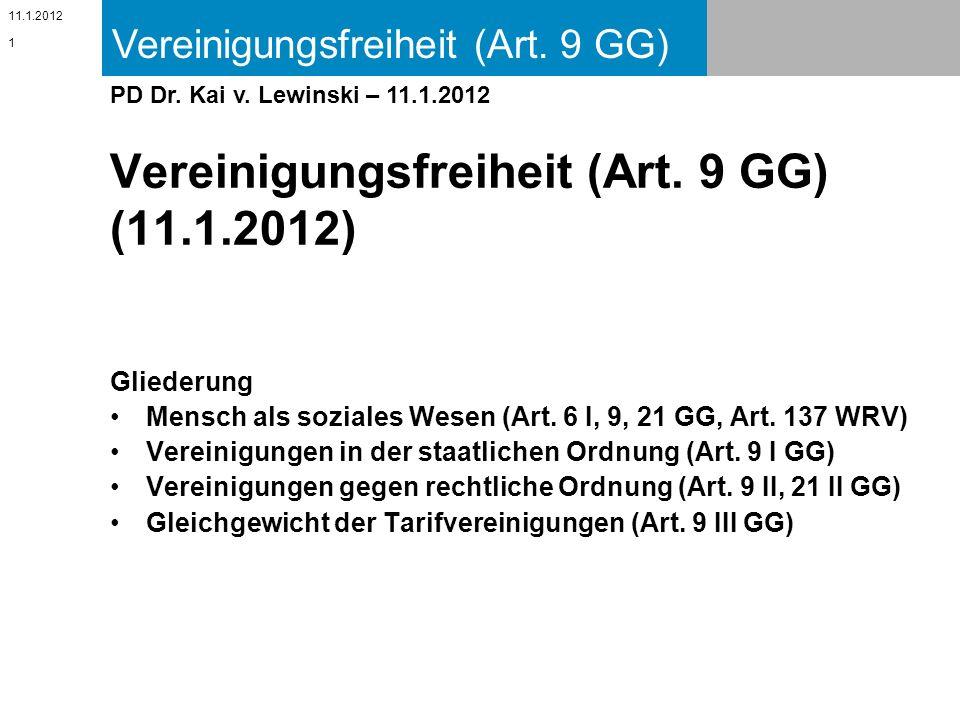 Vereinigungsfreiheit (Art. 9 GG) 11.1.2012 PD Dr. Kai v. Lewinski – 11.1.2012 Vereinigungsfreiheit (Art. 9 GG) (11.1.2012) Gliederung Mensch als sozia