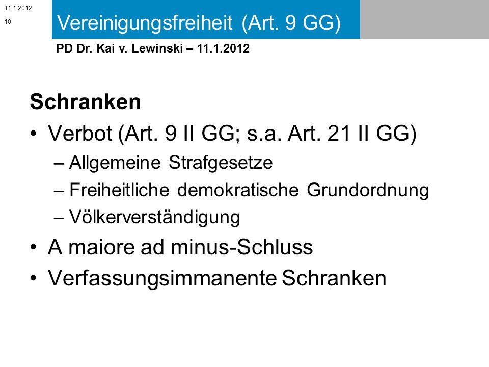 Vereinigungsfreiheit (Art. 9 GG) 11.1.2012 PD Dr. Kai v. Lewinski – 11.1.2012 Schranken Verbot (Art. 9 II GG; s.a. Art. 21 II GG) –Allgemeine Strafges