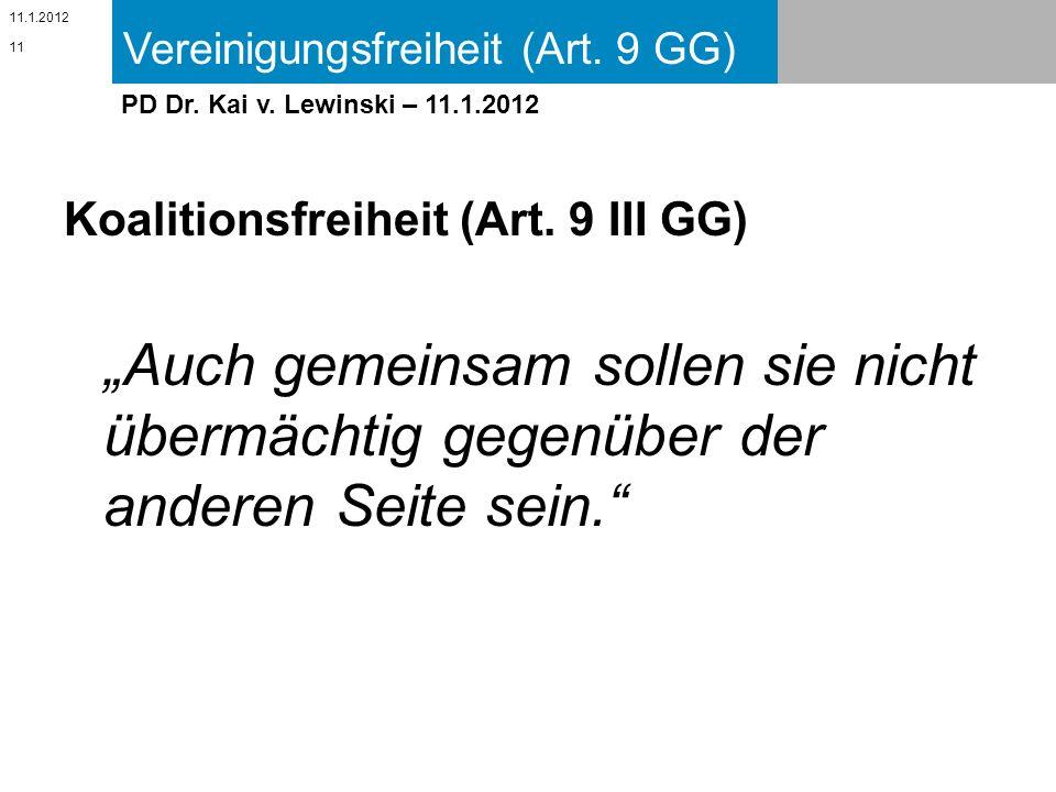 Vereinigungsfreiheit (Art. 9 GG) 11.1.2012 PD Dr. Kai v. Lewinski – 11.1.2012 Koalitionsfreiheit (Art. 9 III GG) Auch gemeinsam sollen sie nicht überm