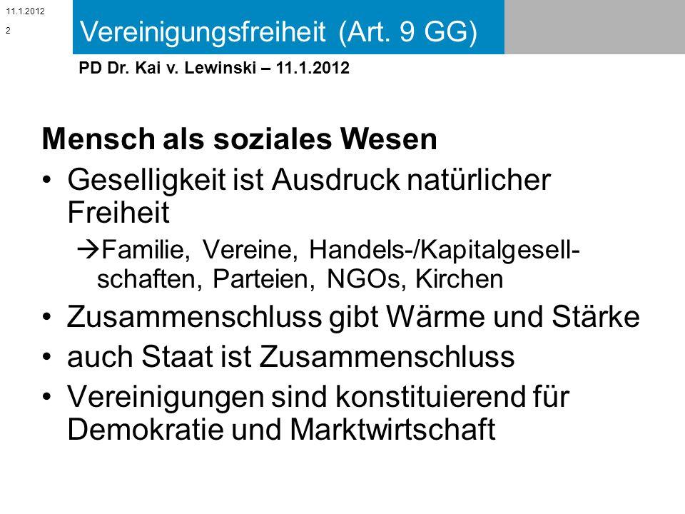 Vereinigungsfreiheit (Art. 9 GG) 11.1.2012 PD Dr. Kai v. Lewinski – 11.1.2012 Mensch als soziales Wesen Geselligkeit ist Ausdruck natürlicher Freiheit