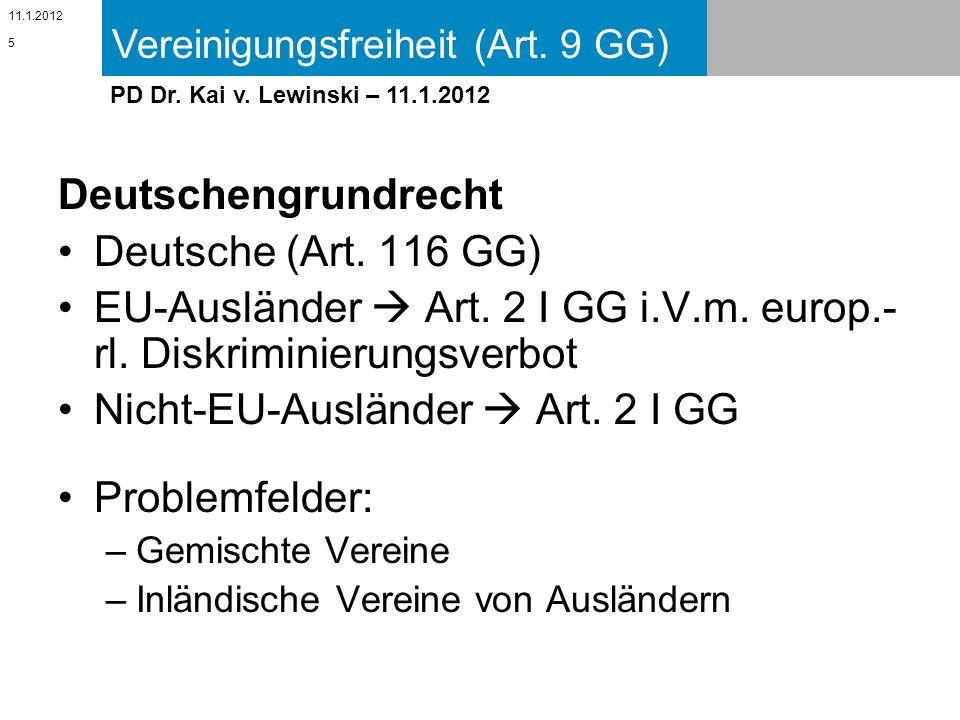 Vereinigungsfreiheit (Art. 9 GG) 11.1.2012 PD Dr. Kai v. Lewinski – 11.1.2012 Deutschengrundrecht Deutsche (Art. 116 GG) EU-Ausländer Art. 2 I GG i.V.