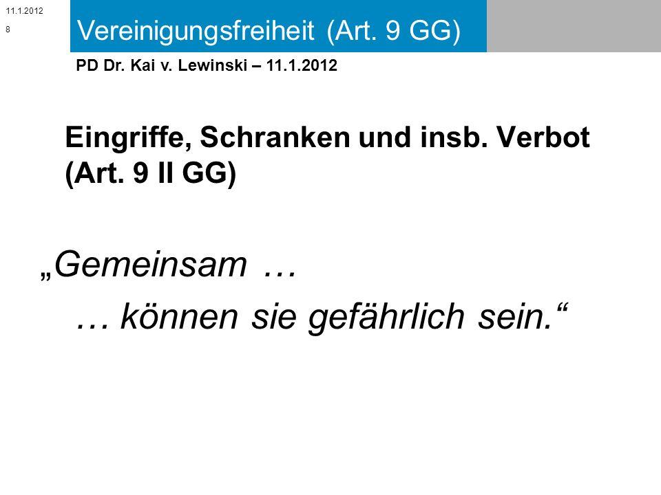Vereinigungsfreiheit (Art. 9 GG) 11.1.2012 PD Dr. Kai v. Lewinski – 11.1.2012 Eingriffe, Schranken und insb. Verbot (Art. 9 II GG) Gemeinsam … … könne