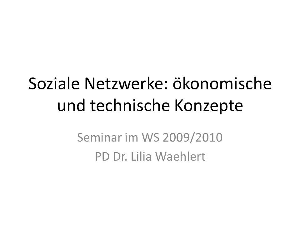 Soziale Netzwerke: ökonomische und technische Konzepte Seminar im WS 2009/2010 PD Dr.