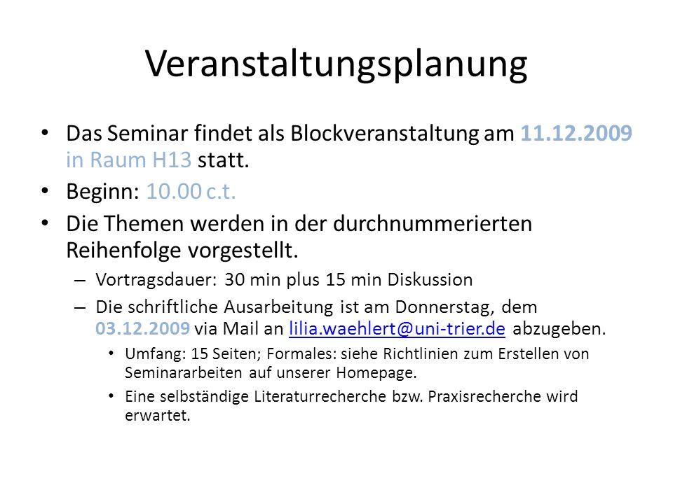Veranstaltungsplanung Das Seminar findet als Blockveranstaltung am 11.12.2009 in Raum H13 statt.