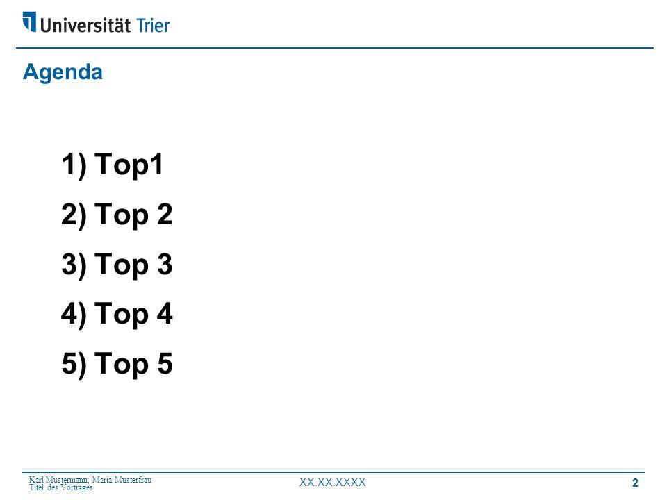 Karl Mustermann, Maria Musterfrau Titel des Vortrages XX.XX.XXXX Agenda 1)Top1 2)Top 2 3)Top 3 4)Top 4 5)Top 5 2