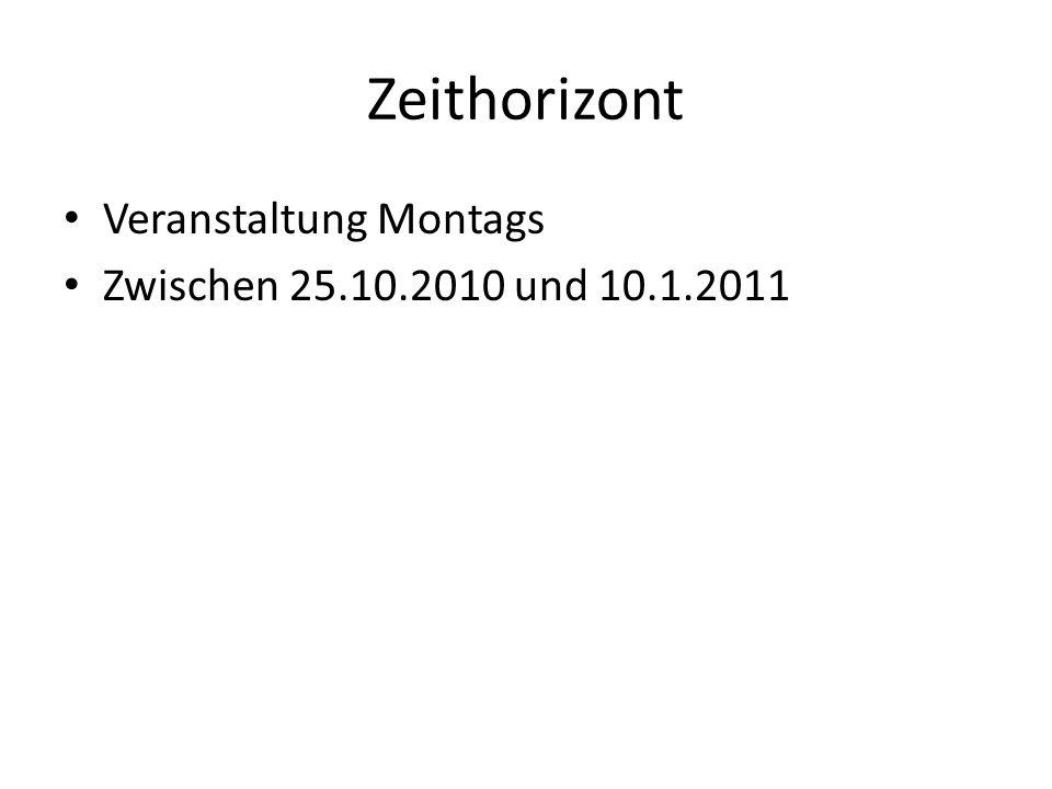 Zeithorizont Veranstaltung Montags Zwischen 25.10.2010 und 10.1.2011