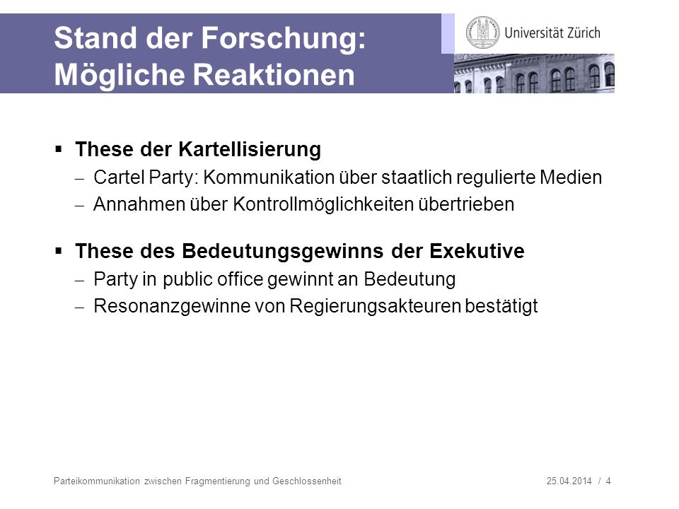 25.04.2014 / 4 Stand der Forschung: Mögliche Reaktionen These der Kartellisierung Cartel Party: Kommunikation über staatlich regulierte Medien Annahme