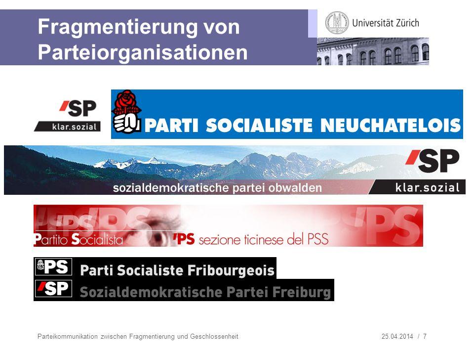 25.04.2014 / 8 Wandel von Parteizentralen: SP Schweiz Parteikommunikation zwischen Fragmentierung und Geschlossenheit 1992 Zentralsekretäre (350%) Wissenschaftliche Mitarbeiter (60%) Administration, Übersetzung, Informatik (640%) 2000 Politik (670%) Kommunikation (250%) Kampagnen / Kantone / Frauen (170%) Finanzen / Administration (500%) 2005 Politik (690%) Kampagnen & Kommunikation (690%) Stabstellen (265% inkl.