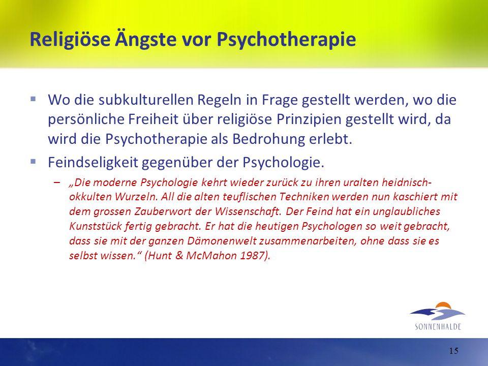 Religiöse Ängste vor Psychotherapie Wo die subkulturellen Regeln in Frage gestellt werden, wo die persönliche Freiheit über religiöse Prinzipien geste