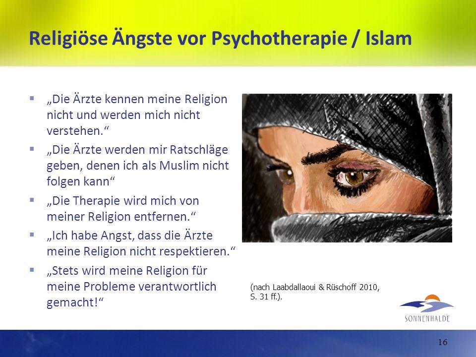 Religiöse Ängste vor Psychotherapie / Islam Die Ärzte kennen meine Religion nicht und werden mich nicht verstehen. Die Ärzte werden mir Ratschläge geb