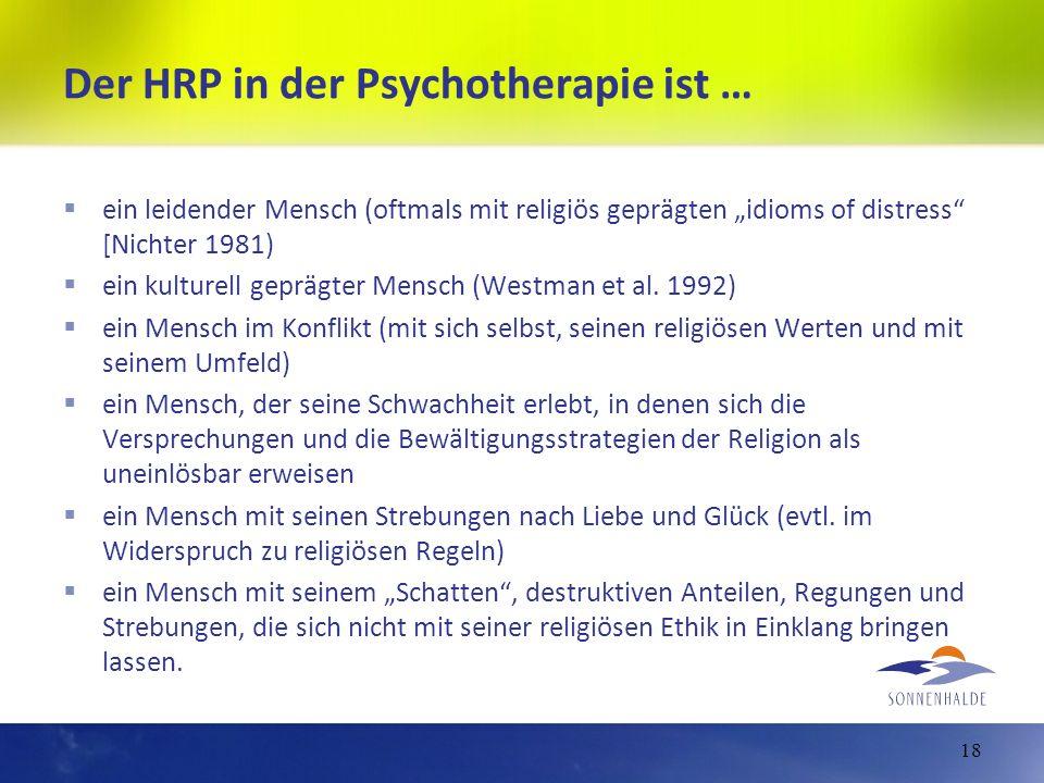 Der HRP in der Psychotherapie ist … ein leidender Mensch (oftmals mit religiös geprägten idioms of distress [Nichter 1981) ein kulturell geprägter Men