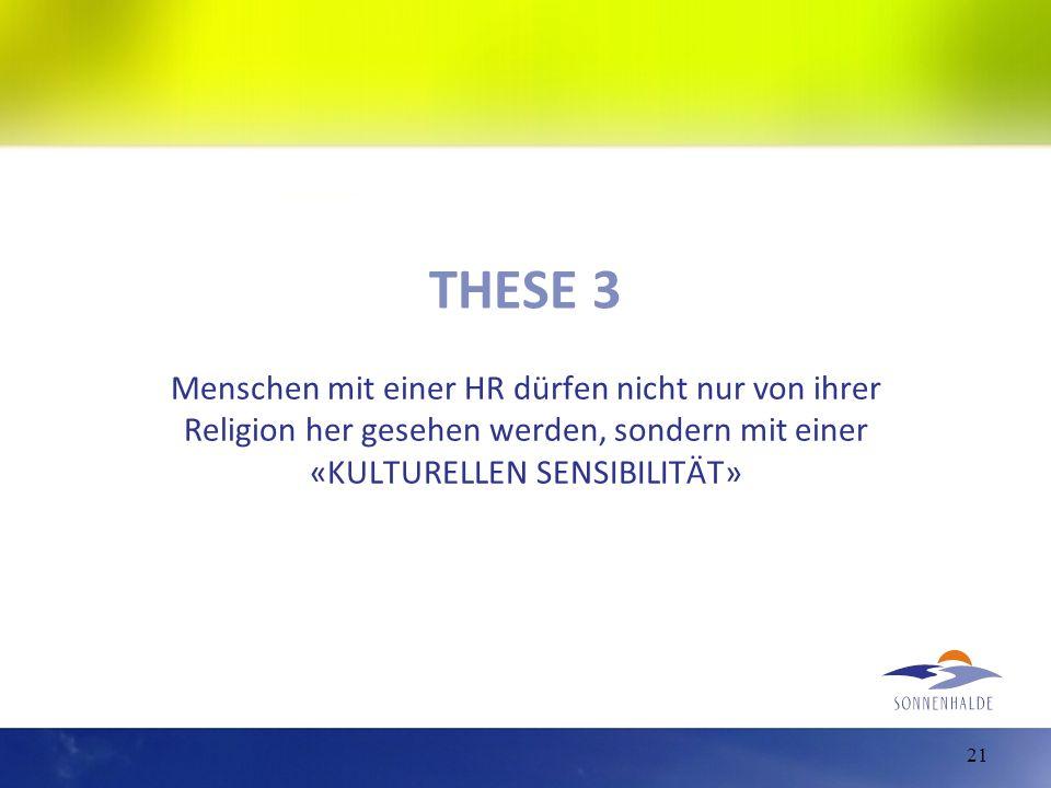 THESE 3 Menschen mit einer HR dürfen nicht nur von ihrer Religion her gesehen werden, sondern mit einer «KULTURELLEN SENSIBILITÄT» 21