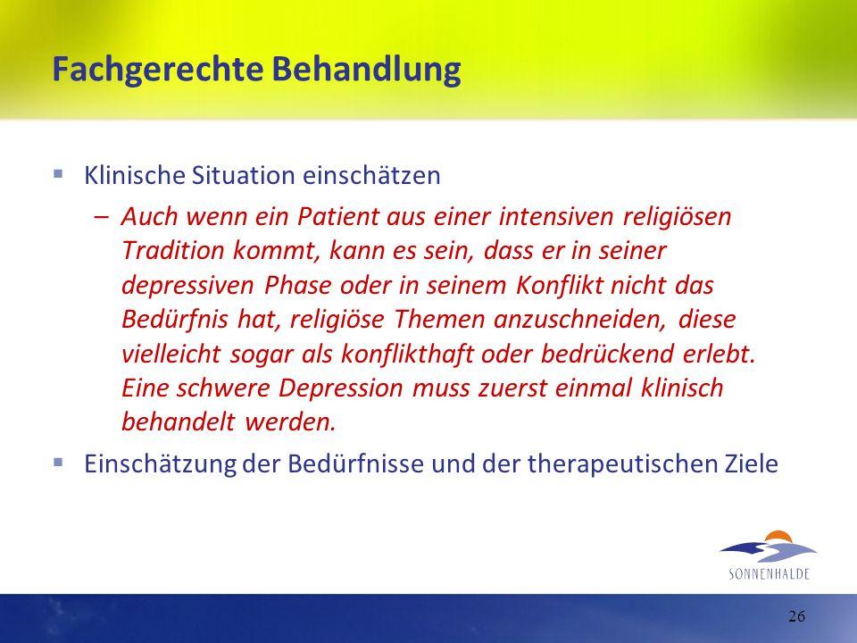 26 Fachgerechte Behandlung Klinische Situation einschätzen –Auch wenn ein Patient aus einer intensiven religiösen Tradition kommt, kann es sein, dass