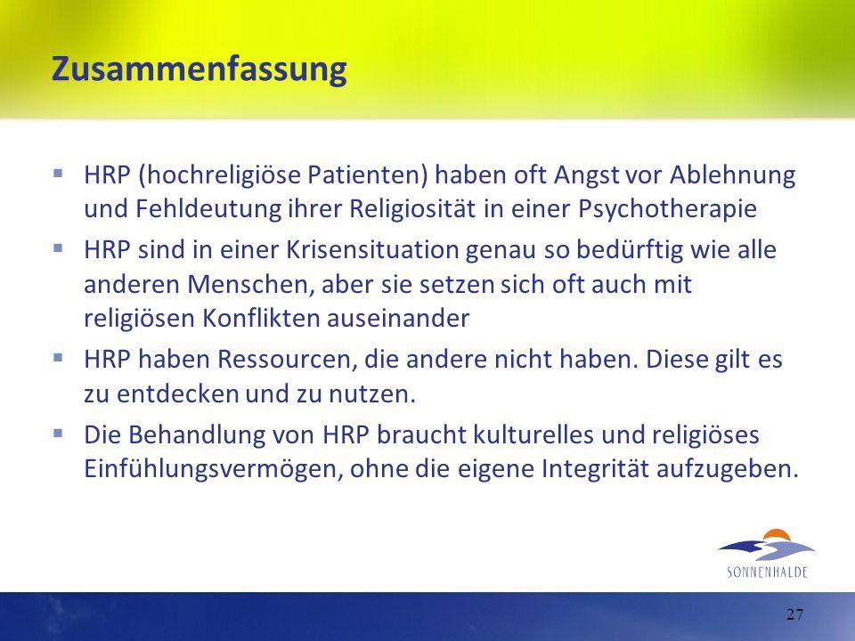 Zusammenfassung HRP (hochreligiöse Patienten) haben oft Angst vor Ablehnung und Fehldeutung ihrer Religiosität in einer Psychotherapie HRP sind in ein